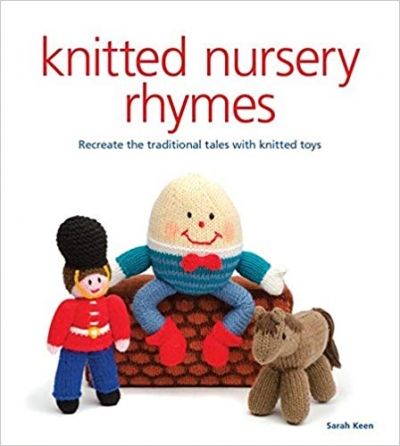 Knitted Nursery Rhymes - Recreate The Traditional Tales With Knitted Toys by Sarah Keen